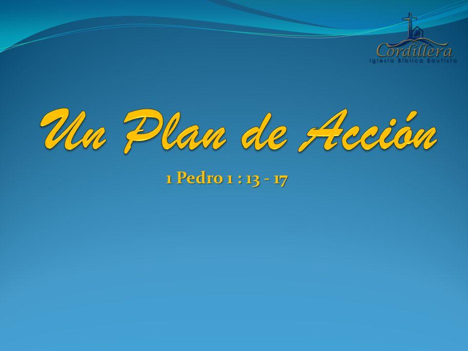 Un Plan de Acción 1 Pedro 1 : 13 - 17