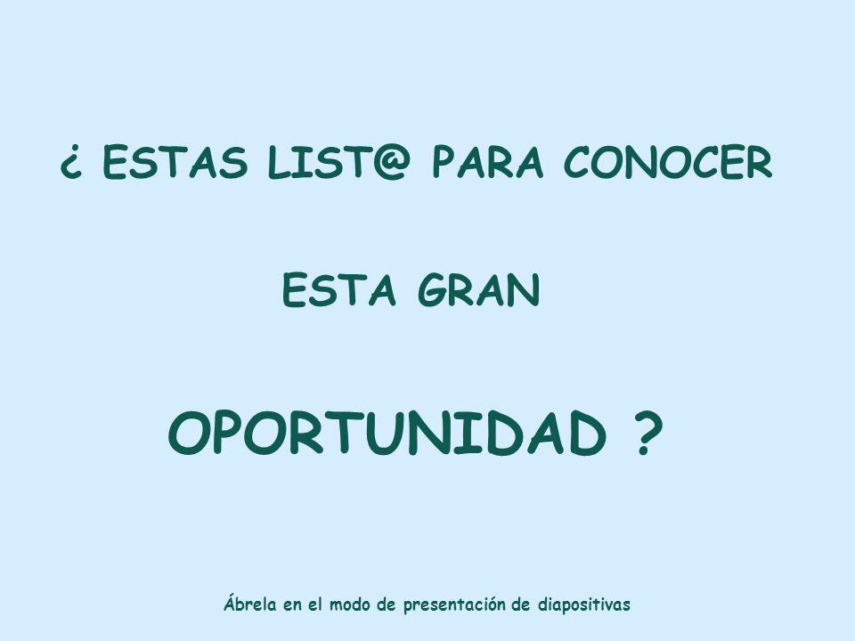 OPORTUNIDAD ¿ ESTAS LIST@ PARA CONOCER ESTA GRAN