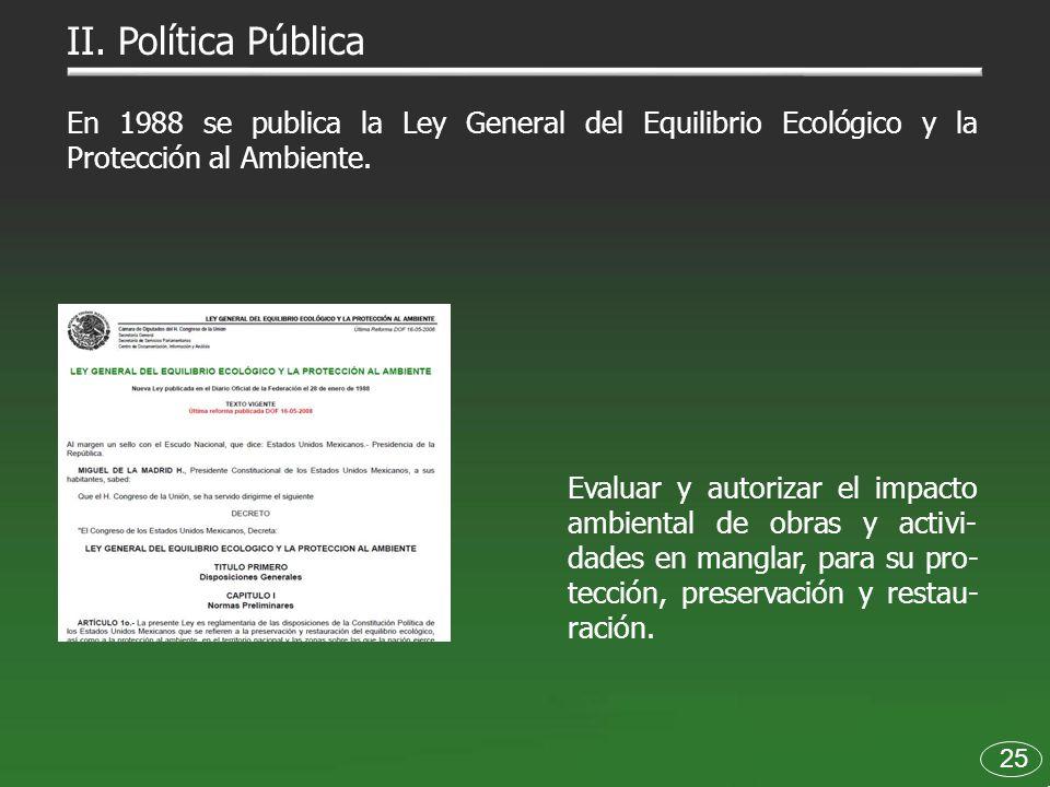 II. Política Pública En 1988 se publica la Ley General del Equilibrio Ecológico y la Protección al Ambiente.