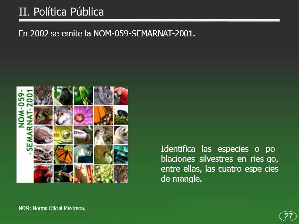 II. Política Pública En 2002 se emite la NOM-059-SEMARNAT-2001.