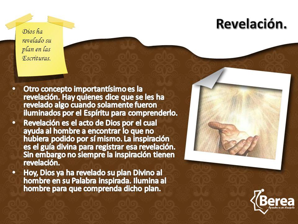 Revelación. Dios ha revelado su plan en las Escrituras.