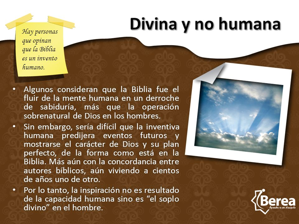 Divina y no humana Hay personas que opinan que la Biblia es un invento humano.