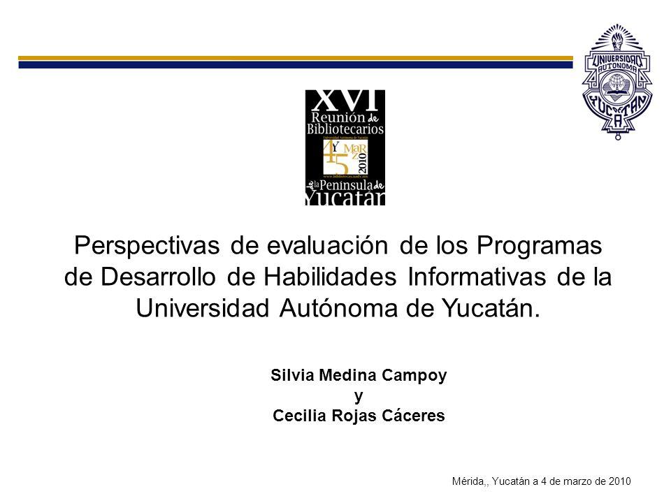 Perspectivas de evaluación de los Programas de Desarrollo de Habilidades Informativas de la Universidad Autónoma de Yucatán.