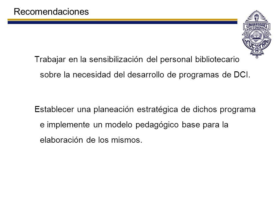 Recomendaciones Trabajar en la sensibilización del personal bibliotecario sobre la necesidad del desarrollo de programas de DCI.