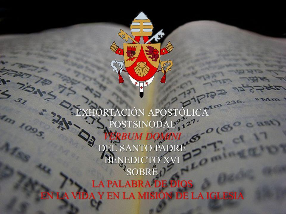 EXHORTACIÓN APOSTÓLICA POSTSINODAL VERBUM DOMINI DEL SANTO PADRE BENEDICTO XVI SOBRE LA PALABRA DE DIOS EN LA VIDA Y EN LA MISIÓN DE LA IGLESIA