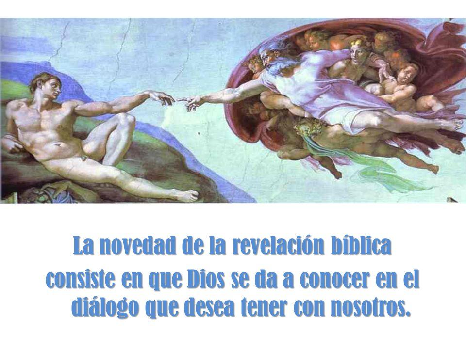 La novedad de la revelación bíblica consiste en que Dios se da a conocer en el diálogo que desea tener con nosotros.