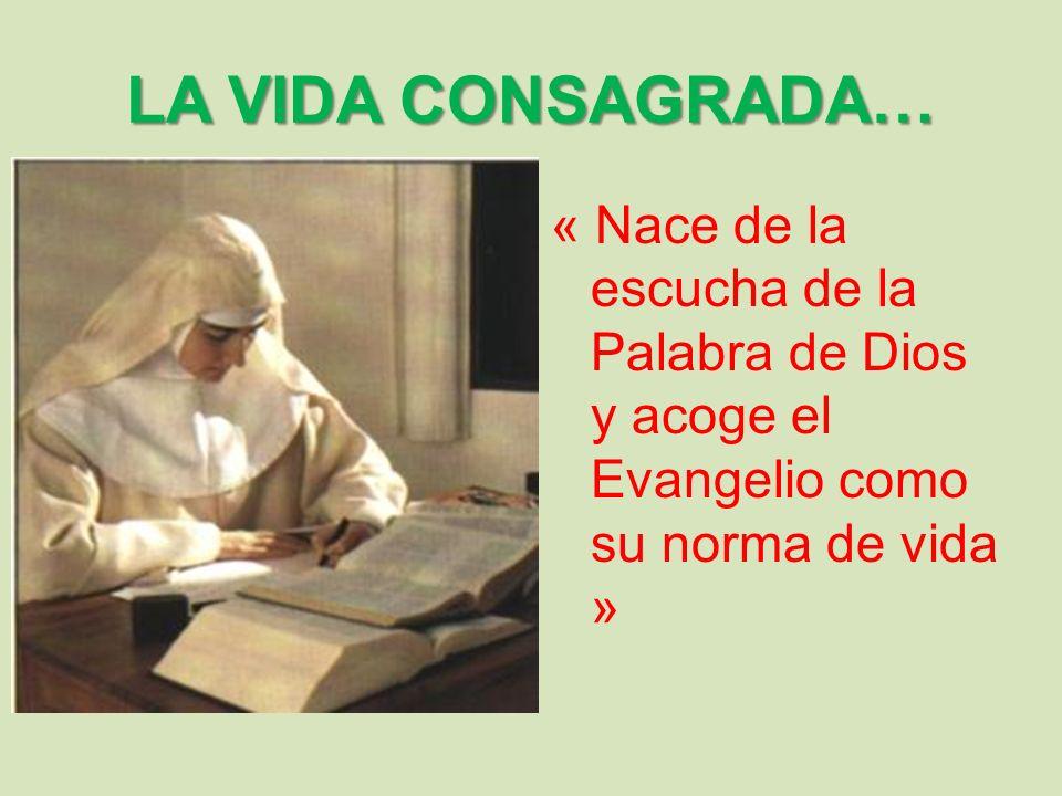 LA VIDA CONSAGRADA… « Nace de la escucha de la Palabra de Dios y acoge el Evangelio como su norma de vida »