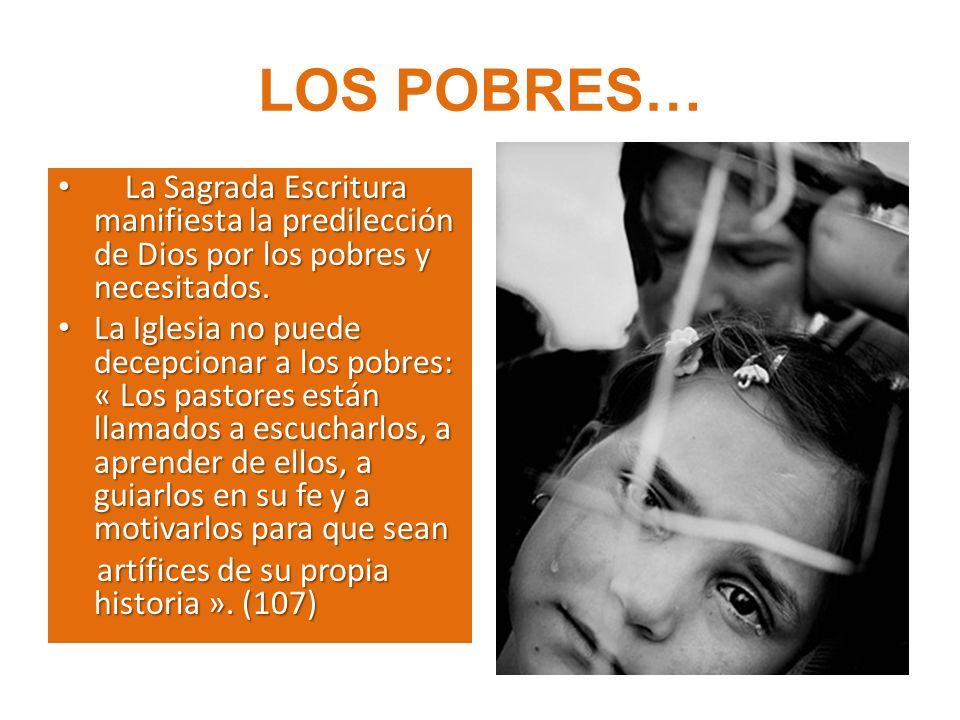 LOS POBRES… La Sagrada Escritura manifiesta la predilección de Dios por los pobres y necesitados.