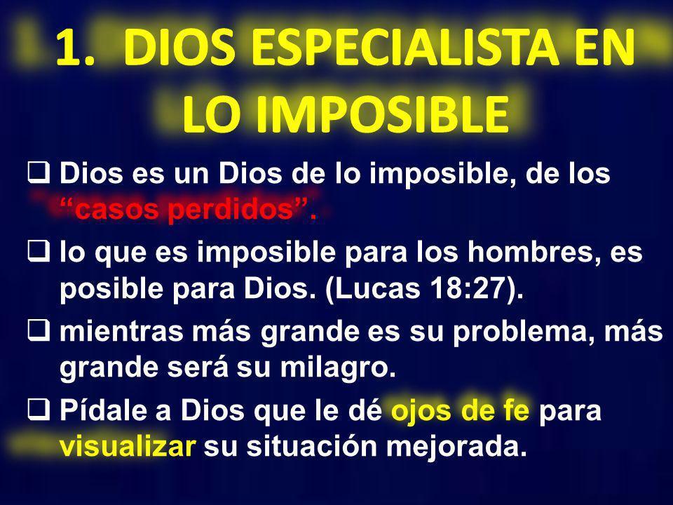 1. DIOS ESPECIALISTA EN LO IMPOSIBLE