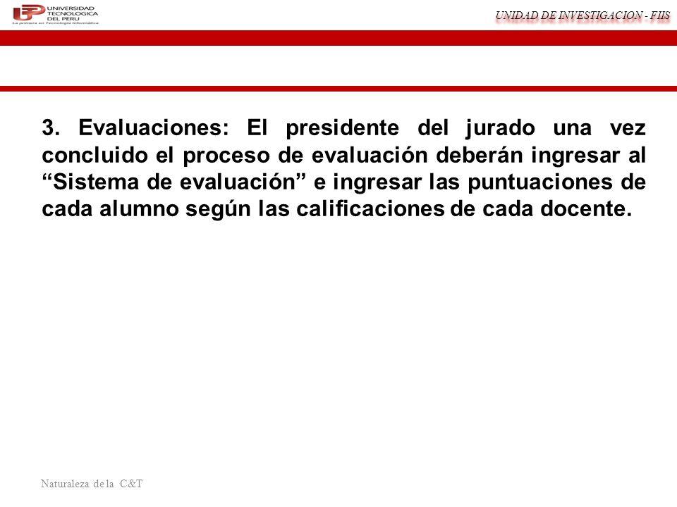 3. Evaluaciones: El presidente del jurado una vez concluido el proceso de evaluación deberán ingresar al Sistema de evaluación e ingresar las puntuaciones de cada alumno según las calificaciones de cada docente.