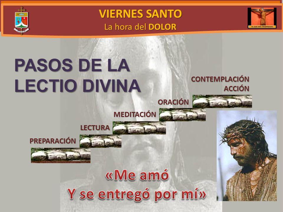 PASOS DE LA LECTIO DIVINA «Me amó Y se entregó por mí» VIERNES SANTO