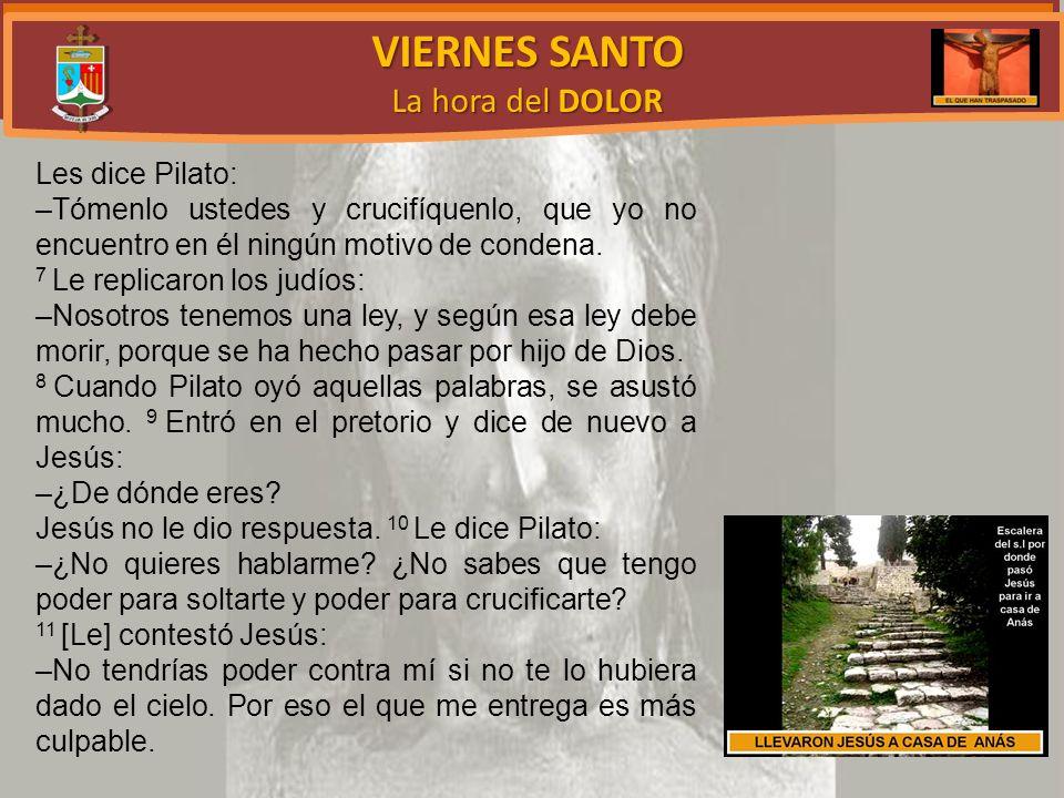 VIERNES SANTO La hora del DOLOR Les dice Pilato: