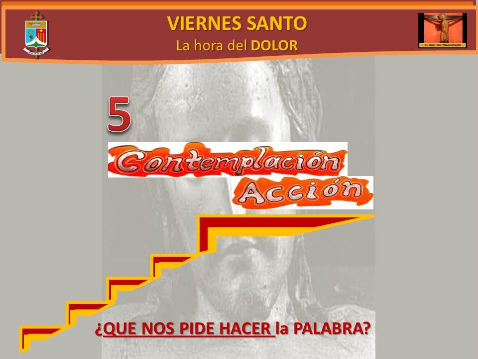 VIERNES SANTO La hora del DOLOR 5 ¿QUE NOS PIDE HACER la PALABRA