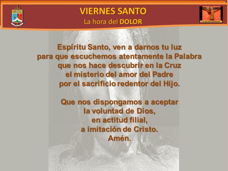 VIERNES SANTO La hora del DOLOR Espíritu Santo, ven a darnos tu luz