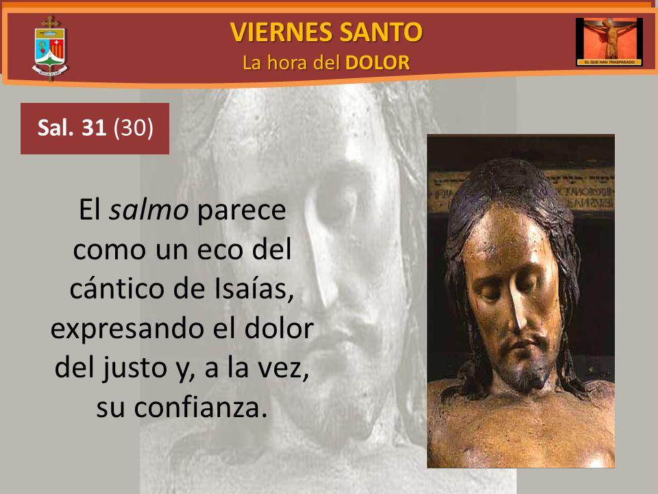 VIERNES SANTO La hora del DOLOR. Sal. 31 (30)