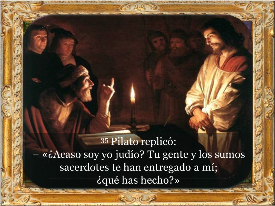 35 Pilato replicó: – «¿Acaso soy yo judío