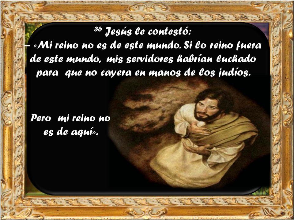 Pero mi reino no es de aquí».
