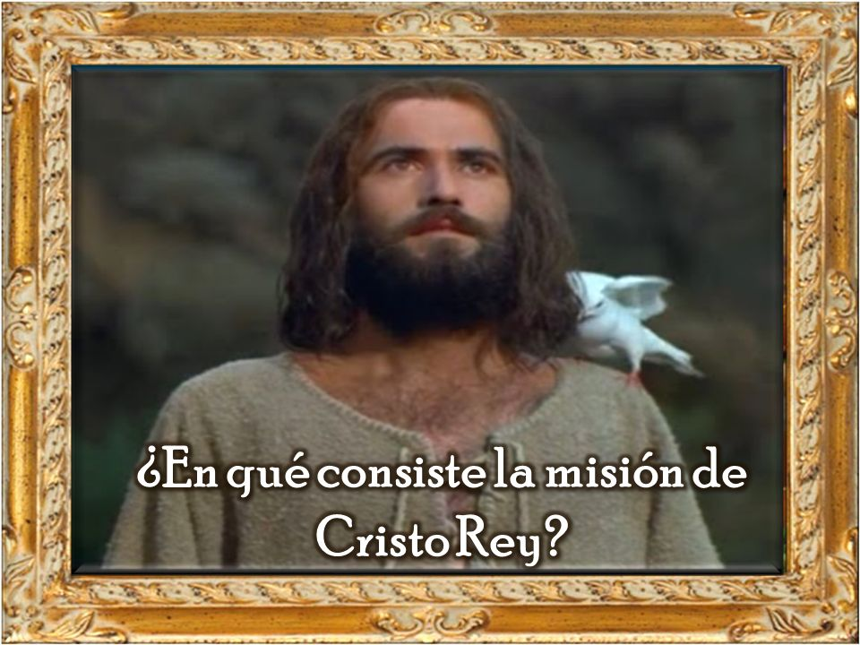 ¿En qué consiste la misión de Cristo Rey