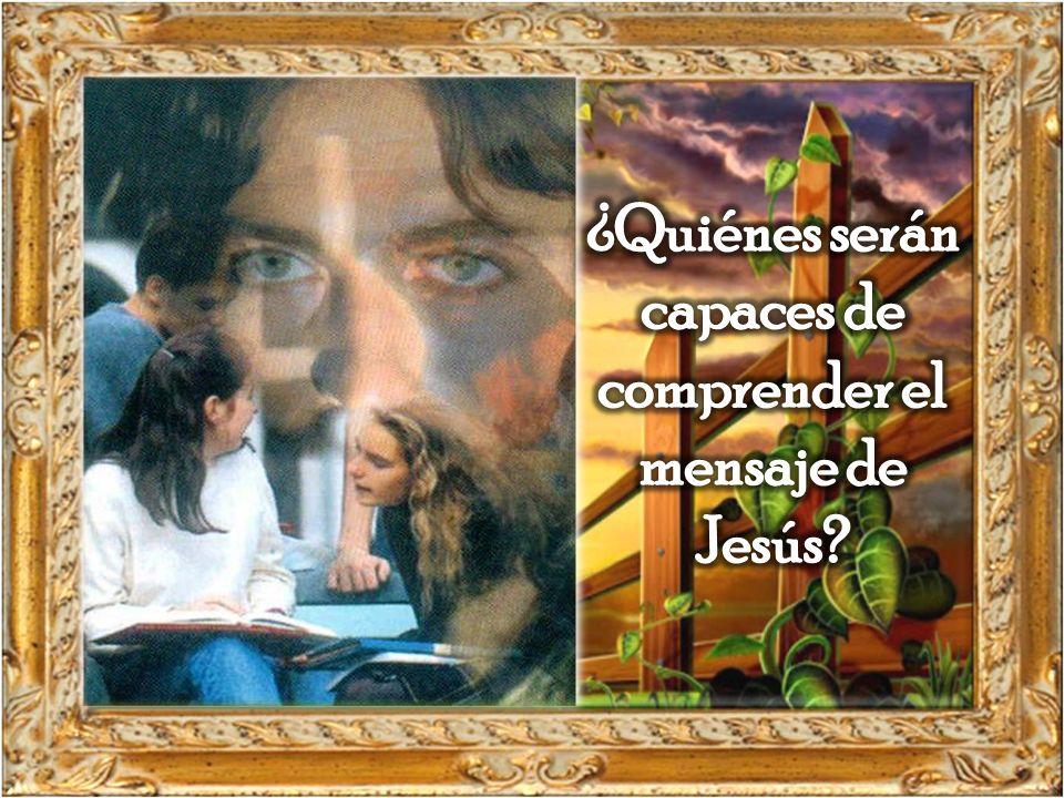 ¿Quiénes serán capaces de comprender el mensaje de Jesús