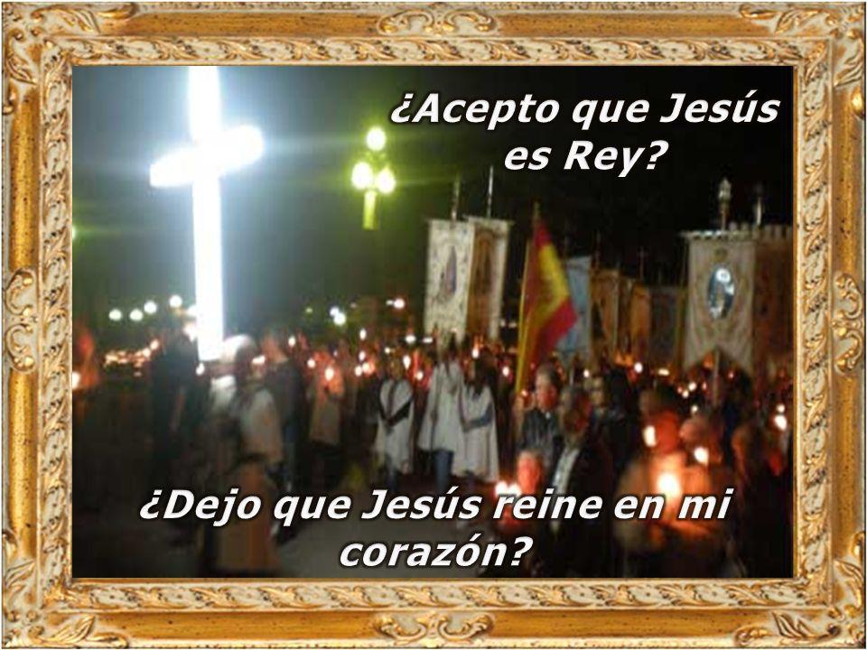 ¿Acepto que Jesús es Rey ¿Dejo que Jesús reine en mi corazón