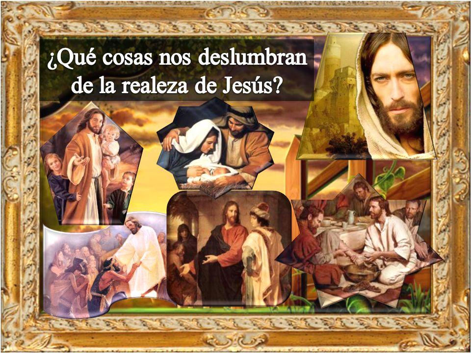 ¿Qué cosas nos deslumbran de la realeza de Jesús