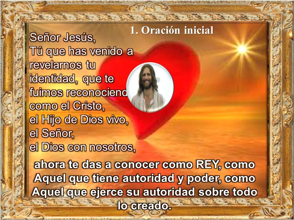 1. Oración inicial Señor Jesús, Tú que has venido a revelarnos tu identidad, que te fuimos reconociendo como el Cristo,