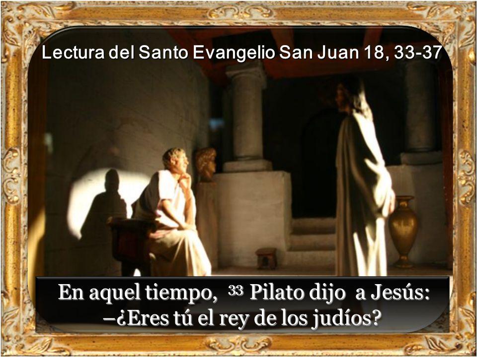 Lectura del Santo Evangelio San Juan 18, 33-37