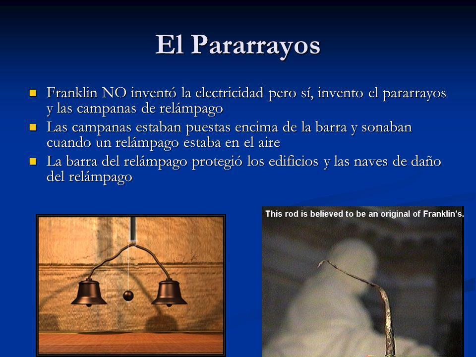 El Pararrayos Franklin NO inventó la electricidad pero sí, invento el pararrayos y las campanas de relámpago.
