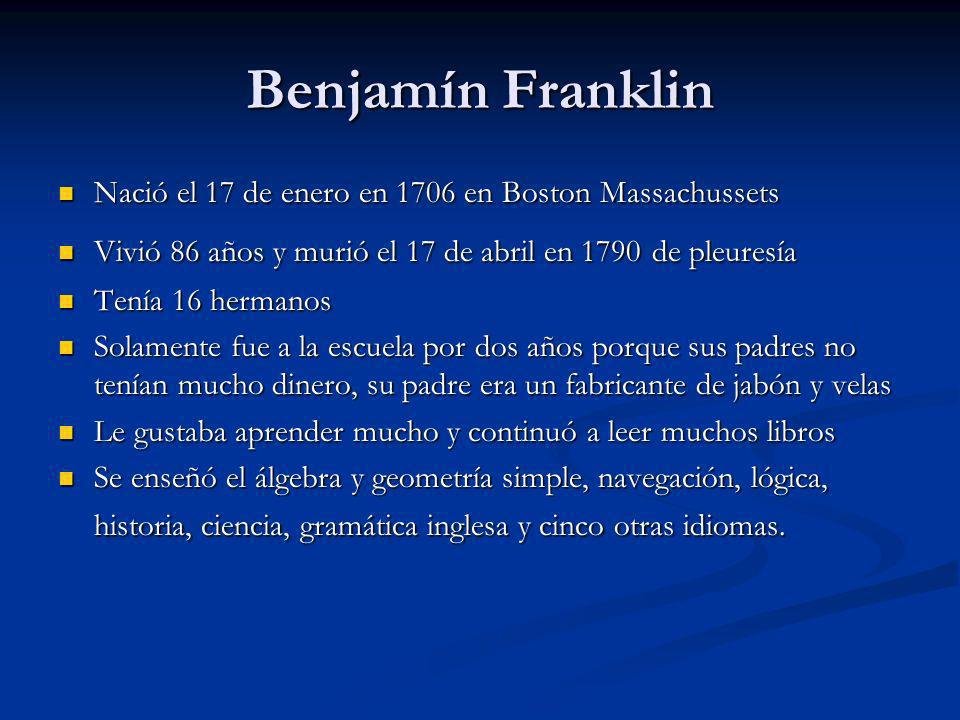 Benjamín Franklin Nació el 17 de enero en 1706 en Boston Massachussets