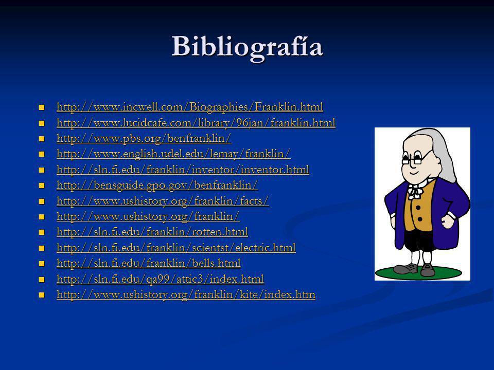 Bibliografía http://www.incwell.com/Biographies/Franklin.html