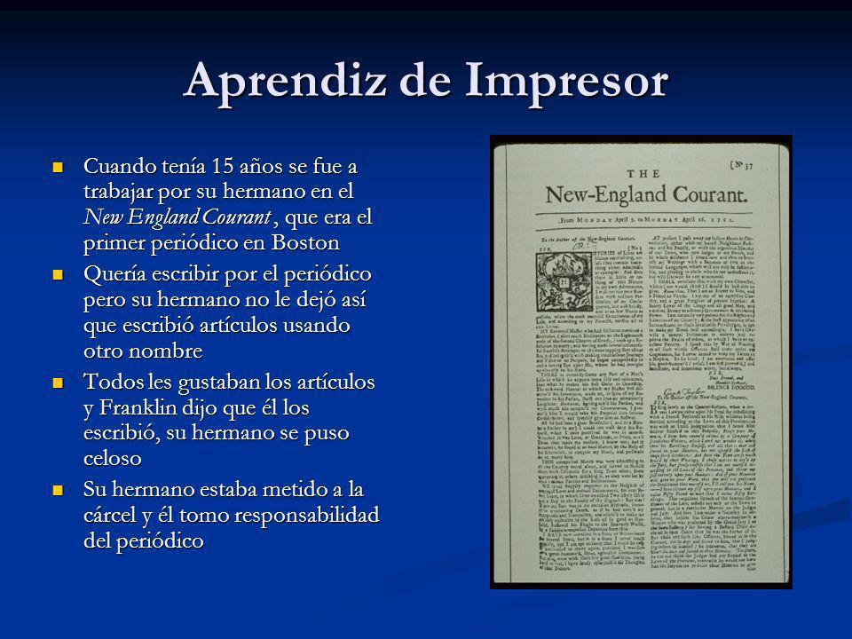 Aprendiz de Impresor Cuando tenía 15 años se fue a trabajar por su hermano en el New England Courant , que era el primer periódico en Boston.