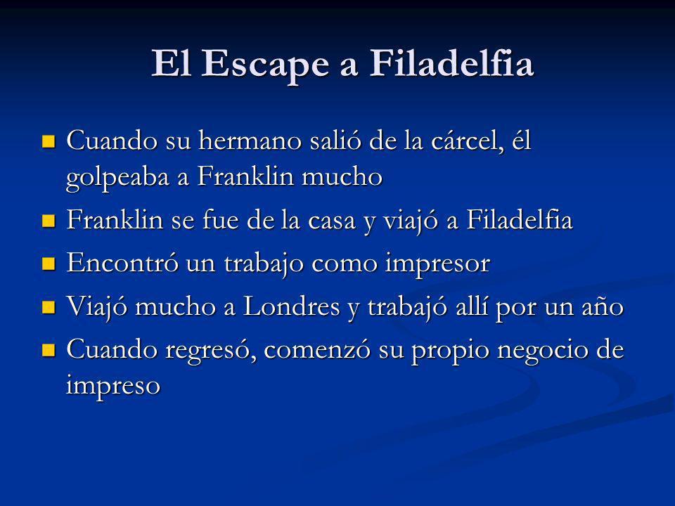El Escape a Filadelfia Cuando su hermano salió de la cárcel, él golpeaba a Franklin mucho. Franklin se fue de la casa y viajó a Filadelfia.
