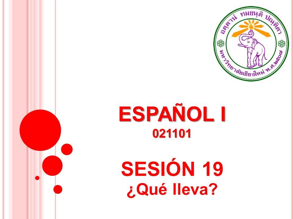 ESPAÑOL I 021101 SESIÓN 19 ¿Qué lleva