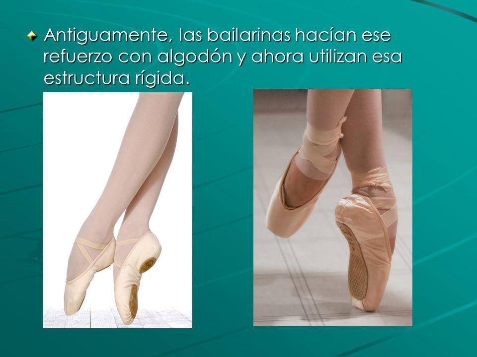 Antiguamente, las bailarinas hacían ese refuerzo con algodón y ahora utilizan esa estructura rígida.