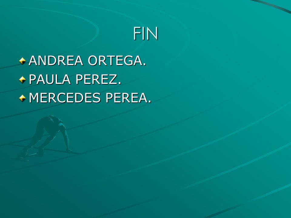 FIN ANDREA ORTEGA. PAULA PEREZ. MERCEDES PEREA.