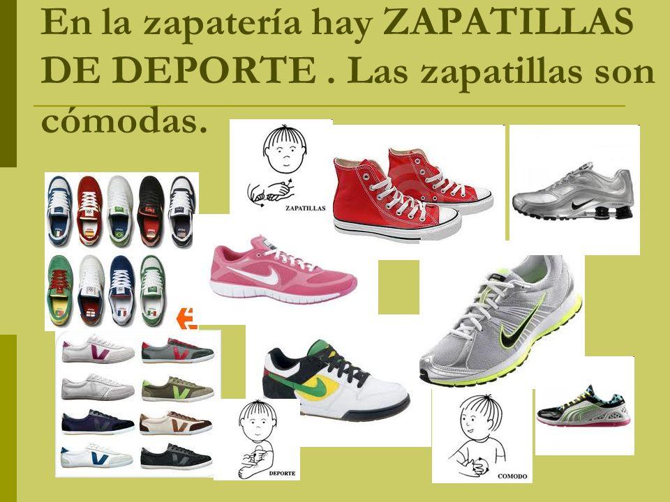 En la zapatería hay ZAPATILLAS DE DEPORTE . Las zapatillas son cómodas.