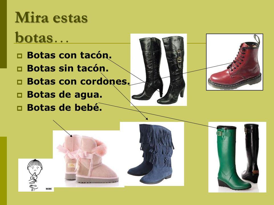 Mira estas botas… Botas con tacón. Botas sin tacón.