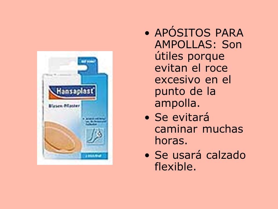APÓSITOS PARA AMPOLLAS: Son útiles porque evitan el roce excesivo en el punto de la ampolla.