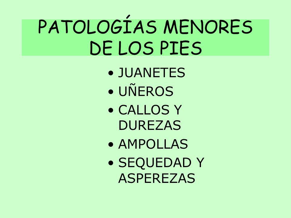 PATOLOGÍAS MENORES DE LOS PIES