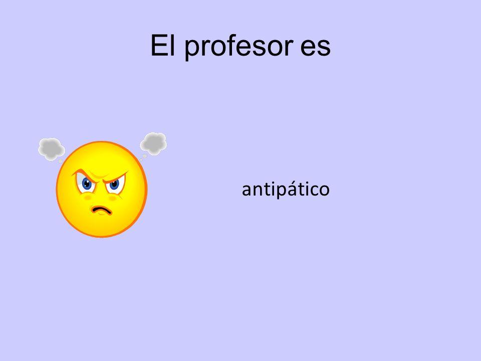 El profesor es antipático