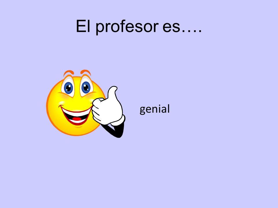 El profesor es…. genial