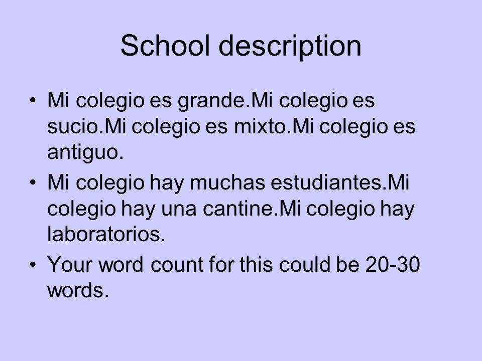 School description Mi colegio es grande.Mi colegio es sucio.Mi colegio es mixto.Mi colegio es antiguo.