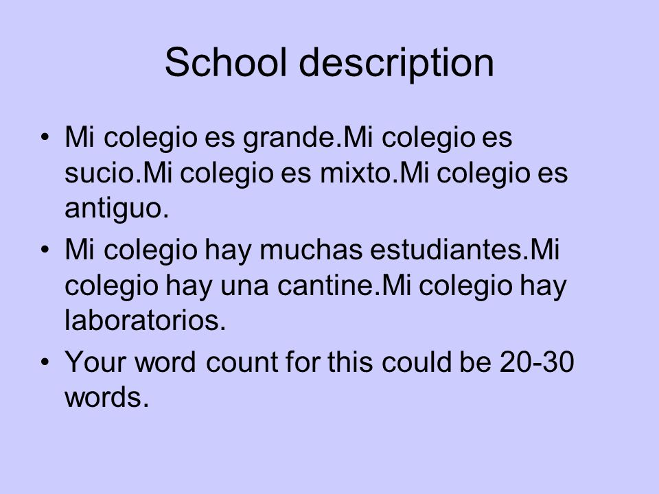 School descriptionMi colegio es grande.Mi colegio es sucio.Mi colegio es mixto.Mi colegio es antiguo.