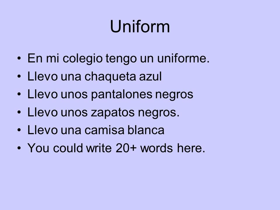 Uniform En mi colegio tengo un uniforme. Llevo una chaqueta azul