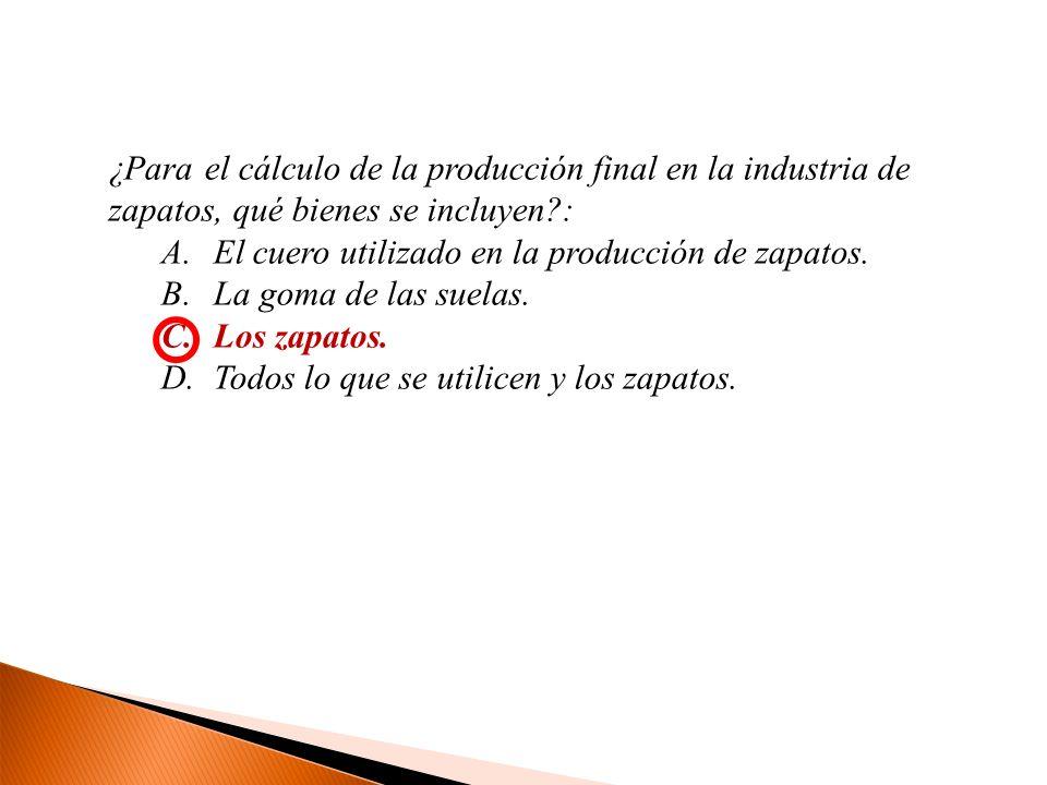 ¿Para el cálculo de la producción final en la industria de zapatos, qué bienes se incluyen :