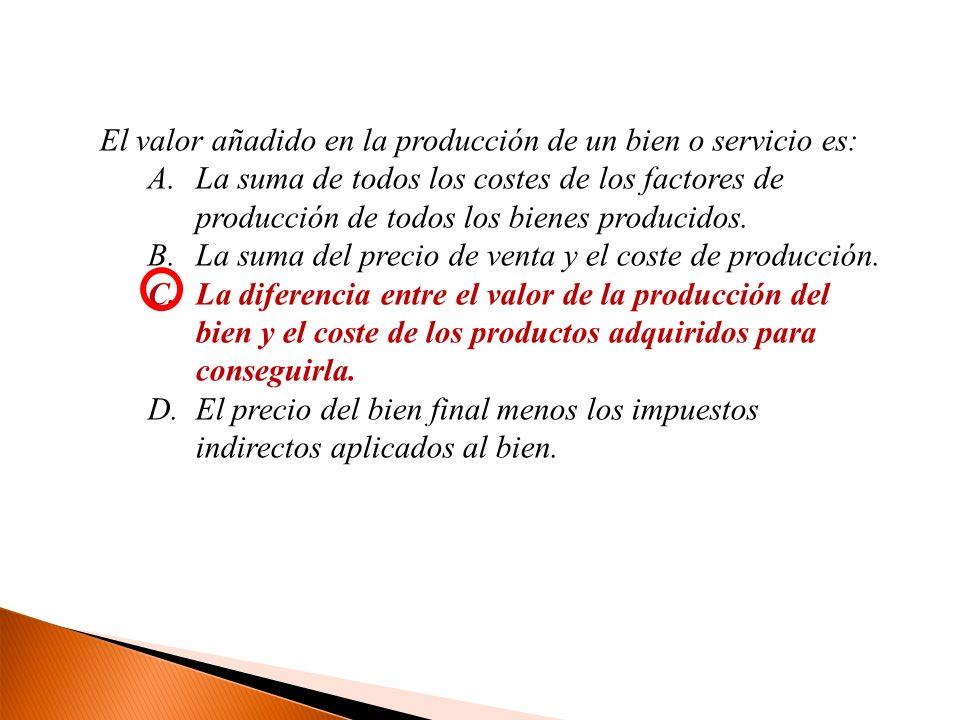 El valor añadido en la producción de un bien o servicio es: