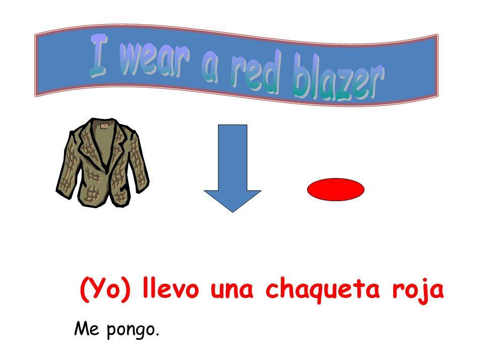 (Yo) llevo una chaqueta roja