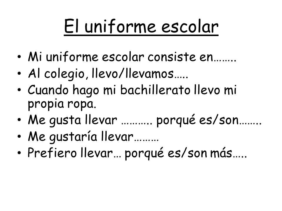 El uniforme escolar Mi uniforme escolar consiste en……..