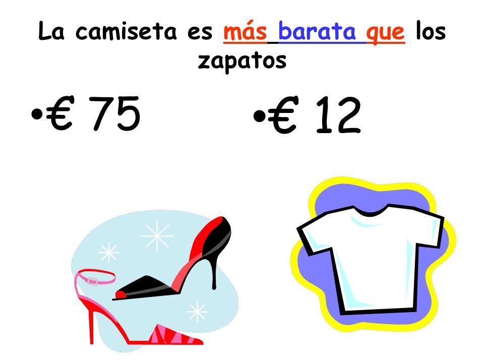 La camiseta es más barata que los zapatos