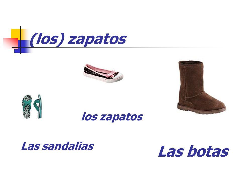 (los) zapatos los zapatos Las sandalias Las botas